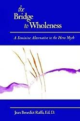 The Bridge to Wholeness: A Feminine Alternative to the Hero Myth