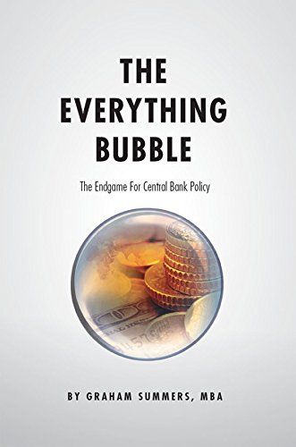 End Bubble - The Everything Bubble: The Endgame For Central Bank Policy