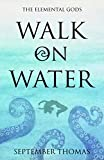 Walk on Water: The Elemental Gods