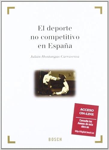 El deporte no competitivo en España Derecho Y Deporte bosch: Amazon.es: Hontangas Carrascosa, Julián: Libros
