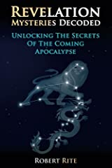 Revelation Mysteries Decoded: Unlocking the Secrets of the Coming Apocalypse (Supernatural) (Volume 1) Paperback