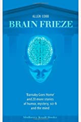 Brain Frieze: 'Barnaby Goes Home' and 20 More Stories of Humor, Mystery, Sci-Fi, and the Mind Paperback