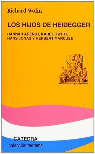 Téléchargez des manuels en ligne gratuitement en pdf Los Hijos De Heidegger/ Heidegger's Children: Hannah Arendt, Karl Lowith, Hans Jonas Y Herbert Marcuse 8437620511 en français PDF DJVU FB2