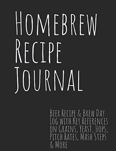 Homebrew Recipe Journal: Beer Recipe & Brew Day Log with Key References on Grains, Yeast, Hops, Pitch Rates, Mash Steps & More by Steve Smith