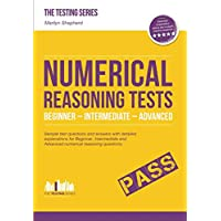 Numerical Reasoning Tests Beginner - Intermediate - Advanced: Sample test questions and answers with detailed explanations for Beginner, Intermediate ... reasoning questions. (Testing Series)