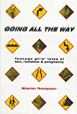 Going All the Way : Teenager Girls' Tales of Sex, Romance and Pregnancy, Thompson, Sharon, 0809050218