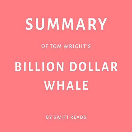 Summary of Tom Wrights Billion Dollar Whale by Swift Reads