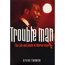 Trouble Man: The Life and Death of Marvin Gaye