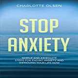 Stop Anxiety: Simple and Immediate Steps for Ending Anxiety and Improving Your Life Now