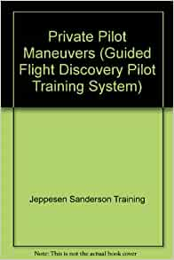 Private Pilot : Guided Flight Discovery by Jeppesen (2007, Paperback)