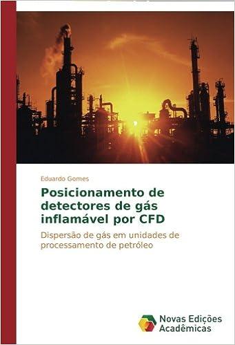 Posicionamento de detectores de gás inflamável por CFD: Dispersão de gás em unidades de processamento de petróleo (Portuguese Edition): Eduardo Gomes: ...