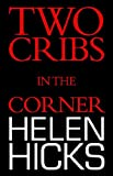 Two Cribs in the Corner, Helen Hicks, 1413460399