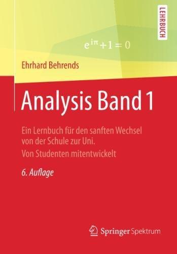 Analysis Band 1: Ein Lernbuch für den sanften Wechsel von der Schule zur Uni. Von Studenten mitentwickelt