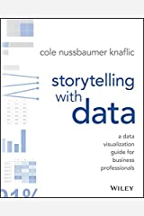 Storytelling with Data: A Data Visualization Guide for Business Professionals Kindle Edition