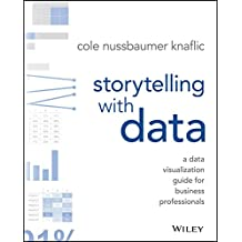 Storytelling with Data: A Data Visualization Guide for Business Professionals / Una guía de visualización de datos para profesionales de negocios