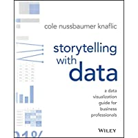 Storytelling with Data: A Data Visualization Guide for Business Professionals / Una guía de visualización de datos para…