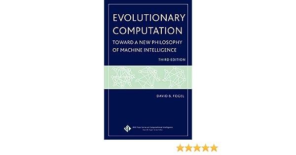Evolutionary Computation: Toward a New Philosophy of Machine Intelligence, Third Edition