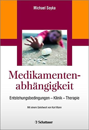 Medikamentenabhängigkeit: Entstehungsbedingungen - Klinik - Therapie