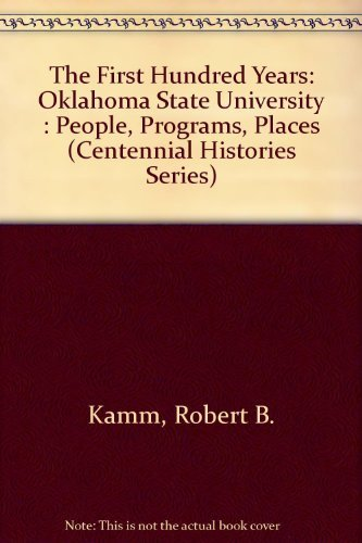 The First Hundred Years: Oklahoma State University : People, Programs, Places (Centennial Histories Series) by Robert B. Kamm (1990-09-03)