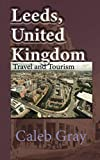 Leeds, United Kingdom: Travel and Tourism Guide