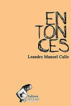 entonces (Spanish Edition) by [Calle, Leandro Manuel]