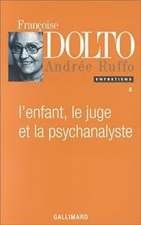 L'enfant, le juge et la psychanalyste, Dolto, Françoise