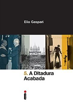 A ditadura acabada (Coleção Ditadura Livro 5) por [Gaspari, Elio]