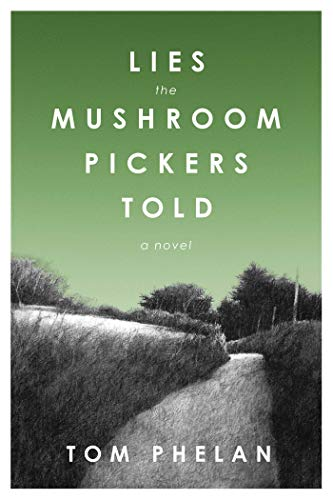 Lies the Mushroom Pickers Told: A Novel by [Phelan, Tom]