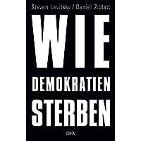 Wie Demokratien sterben: Und was wir dagegen tun können