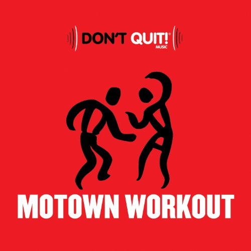 Don't Quit Music: Motown Workout (Exercise, Fitness, Workout, Aerobics, Running, Walking, Weight Lifting, Cardio, Weight Loss, Abs)