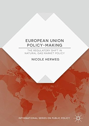 European Union Policy-Making: The Regulatory Shift in Natural Gas Market Policy (International Series on Public Policy)