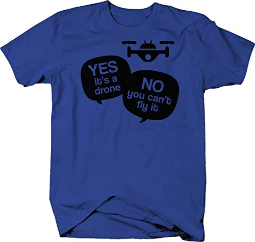 (Yes it's a Drone no You Cant Fly it Funny Remote Control Aerial Tshirt Small Royal Blue)