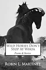 Wild Horses Don't Stop at Whoa: Stories and Poems Paperback