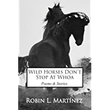 Wild Horses Don't Stop at Whoa: Stories and Poems