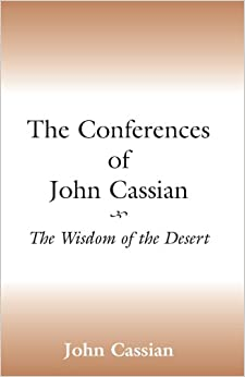 The Conferences of John Cassian: The Wisdom of the Desert