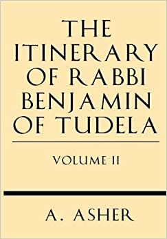 The Itinerary of Rabbi Benjamin of Tudela Vol II