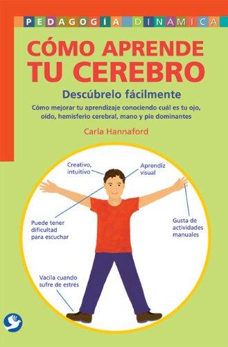 Cmo aprende tu cerebro: Descbrelo fcilmente: Cmo mejorar tu aprendizaje conociendo cul es tu ojo, odo, hemisferio cerebral, mano y pie dominantes (Pedagogia Dinamica) (Spanish Edition)