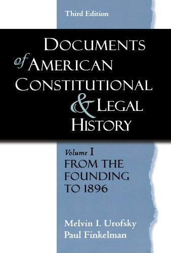 Documents of American Constitutional and Legal History: Volume 1: From the Founding to 1896 (Documents of American Constitutional & Legal History)