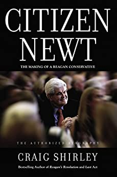 Citizen Newt: The Making of a Reagan Conservative by [Shirley, Craig]