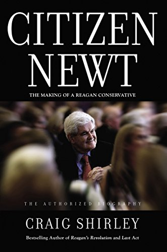 Citizen Newt The Making Of A Reagan Conservative Kindle Edition