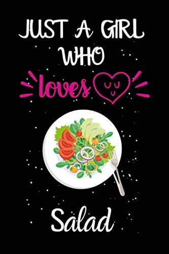 Just A Girl Who Loves Salad: A Great Gift Lined Journal Notebook For Salad Lovers.Best Gift Idea For Christmas/Birthday/New Year (Christmas Ideas Salads For)