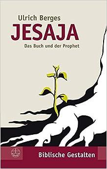 Jesaja: Der Prophet und das Buch (Biblische Gestalten) (German Edition) by Ulrich Berges (2010-12-31)