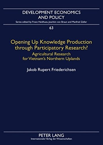 Opening Up Knowledge Production through Participatory Research?: Agricultural Research for Vietnam's Northern Uplands (Development Economics and Policy) by Peter Lang GmbH, Internationaler Verlag der Wissenschaften