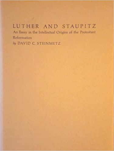 luther and staupitz an essay in the intellectual origins of the  luther and staupitz an essay in the intellectual origins of the protestant  reformation duke monographs in medieval and renaissance studies david c