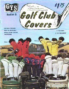GOLF CLUB COVERS. GYS Booklet 8. Patterns - 5 knit & 5 crochet. 1975.