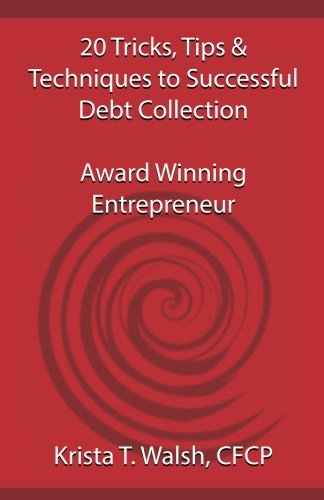 20 Tricks, Tips & Techniques on Successful Debt Collection: Award Winning Entrep