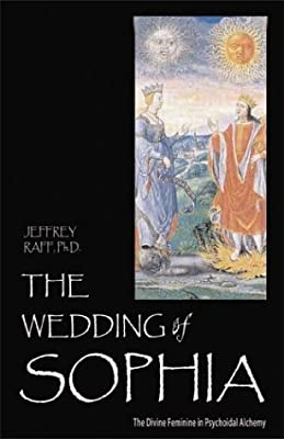 The Wedding of Sophia: The Divine Feminine in Psychoidal Alchemy (Jung on the Hudson Book Series)