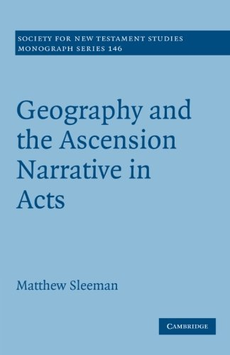 Geography and the Ascension Narrative in Acts (Society for New Testament Studies Monograph Series)