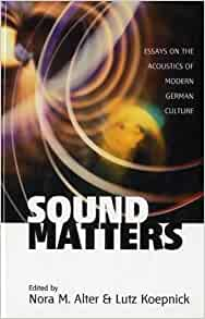"""sound matters essays on the acoustics of german culture Department of germanic languages & literatures  in german visual cultures"""" angelica fenner and  sound matters: essays on the acoustics of."""