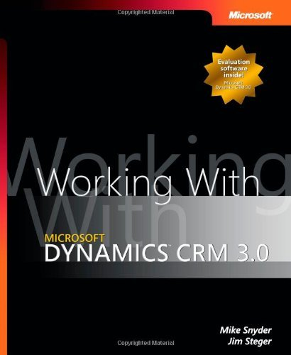 Read Online Working with Microsoft Dynamics(TM) CRM 3.0 by Snyder, Mike, Steger, Jim published by Microsoft Press (2006) [Paperback] pdf
